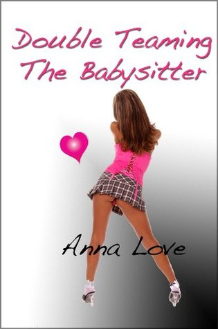 DOUBLE TEAMING THE BABYSITTER Anna Love