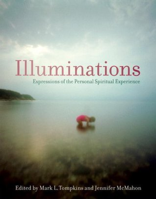 Illuminations: Expressions of the Personal Spiritual Experience  by  Mark L. Tompkins