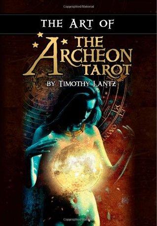 The Art of the Archeon Tarot  by  Timothy Lantz