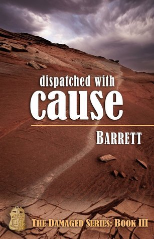 Dispatched with Cause (Damaged, #3)  by  Barrett