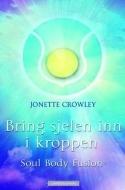 Bring sjelen inn i kroppen med Soul body fusion  by  Jonette Crowley