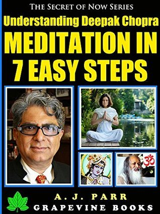 Understanding Deepak Chopra: Meditation in 7 Easy Steps (7 Lessons 7 Exercises - The Beginner´s Guide to Meditation and Inner Peace) (The Secret of Now Book 5)  by  A.J. Parr