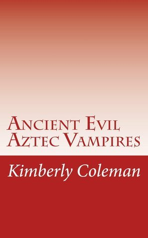 Ancient Evil Aztec Vampires  by  Kimberly Coleman