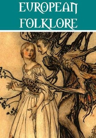 The Essential European Folklore Collection (12 collections) (Illustrated) Various