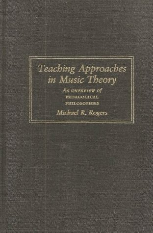 Teaching Approaches in Music Theory: An Overview of Pedagogical Philosophies  by  Michael R. Rogers