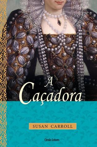 A Caçadora (The Dark Queen Saga, #4)  by  Susan Carroll