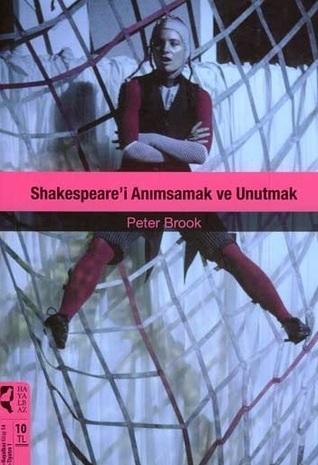 Shakespearei Anımsamak ve Unutmak Peter Brook