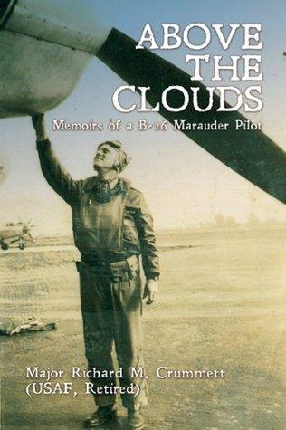 Above the Clouds: Memoirs of A B-26 Marauder Pilot  by  Major Richard M. Crummett