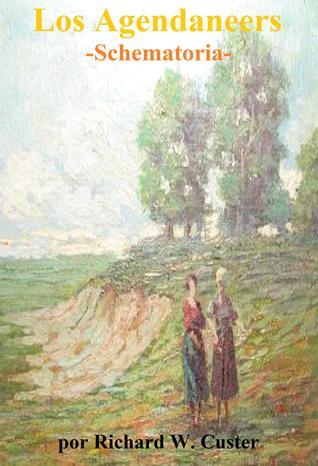 Los Agendaneers: Schematoria  by  Richard W. Custer