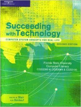 Succeeding With Technology: Computer Concepts For Real Life - Florida State University  by  Ralph M. Stair
