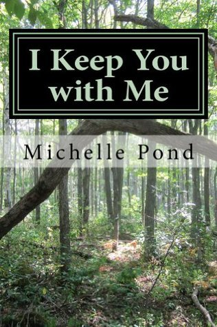 I Keep You with Me Michelle Pond