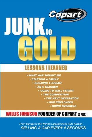 Junk to Gold: From Salvage to the Worlds Largest Online Auto Auction Willis Johnson