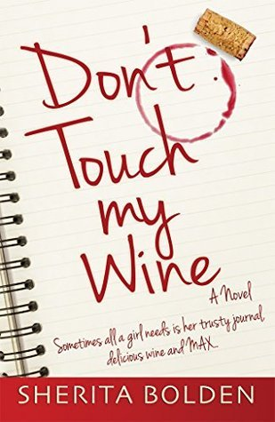 Dont Touch My Wine: Sometimes all a girl need is her trusty journal, delicious wine and MAX Sherita Bolden