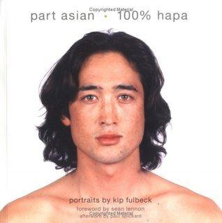 Part Asian, 100% Hapa  by  Kip Fulbeck