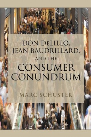 Don DeLillo, Jean Baudrillard, and the Consumer Conundrum  by  Marc Schuster