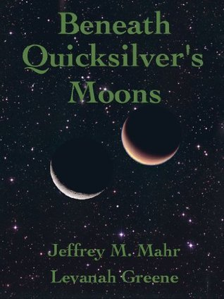 Beneath Quicksilvers Moons Levanah Greene