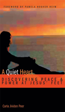 A Quiet Heart - Discovering Peace and Power At Jesus Feet Carla Jividen Peer