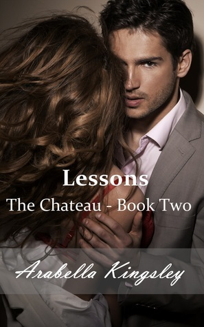 The Chateau: Lessons (The Chateau, #2)  by  Arabella Kingsley