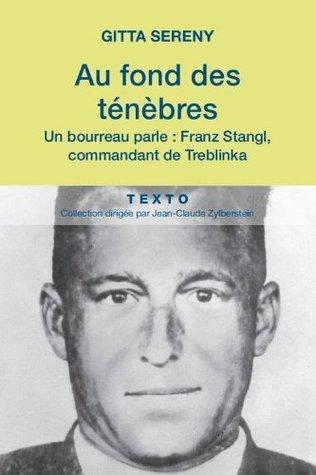 Au fond des ténèbres : Un bourreau parle : Franz Stangl, commandant de Treblinka Gitta Sereny