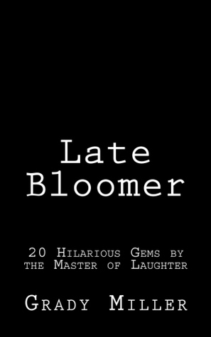 Late Bloomer: 20 Hilarious Gems  by  the Master of Laughter by Grady  Miller