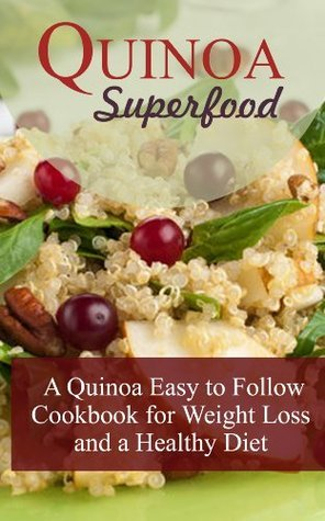 Quinoa Superfood: A Quinoa Easy To Follow Cookbook For Weight Loss And A Healthy Diet  by  Lillian Cooper