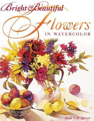 Bright & Beautiful Flowers in Watercolor Jean Uli Spicer