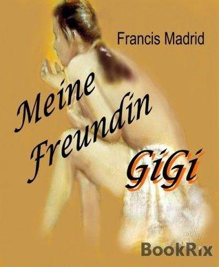 Meine Freundin GiGi Francis Madrid