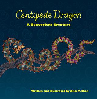 Centipede Dragon A Benevolent Creature  by  Alice Y. Chen