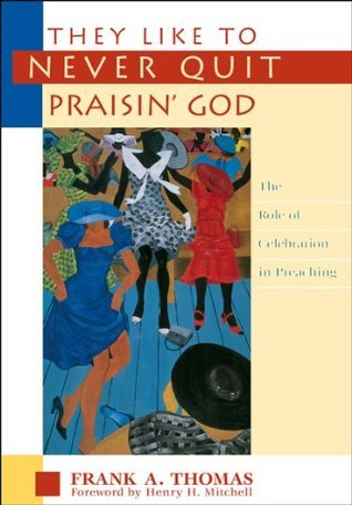 They Like To Never Quit Prasin God  by  Frank A. Thomas