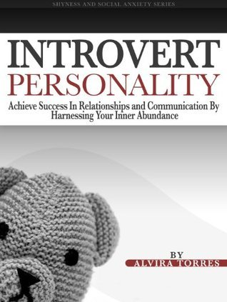 Introvert Personality: Achieve Success In Relationships and Communication  by  Harnessing Your Inner Abundance (Shyness and Social Anxiety Series Book 1) by Living Conquests