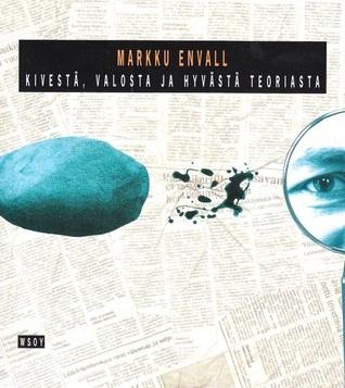Kivestä, valosta ja hyvästä teoriasta  by  Markku Envall