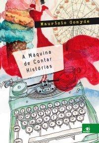 A Máquina de Contar Histórias Maurício Gomyde