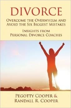 Divorce: Overcome the Overwhelm and Avoid the Six Biggest Mistakes-Insights from Personal Divorce Coaches Pegotty Cooper