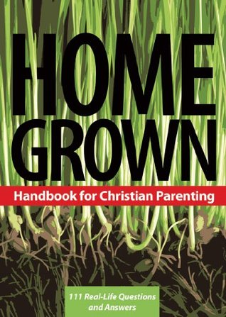 Home Grown Handbook for Christian Parenting: 111 Real-Life Questions and Answers  by  Karen DeBoer