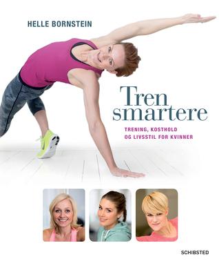 TREN SMARTERE! Trening, kosthold og livsstil for kvinner  by  Helle Bornstein
