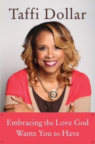 Embracing the Love God Wants You to Have: A Life of Peace, Joy, and Victory  by  Taffi Dollar
