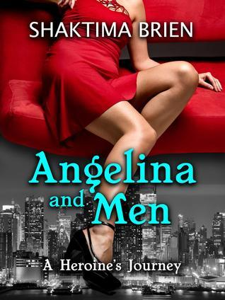 Angelina and Men, A Heroines Journey  by  Shaktima Brien