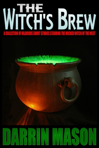 The Witchs Brew: A Collection of Hilarious Short Stories Starring The Wicked Witch of the West  by  Darrin Mason