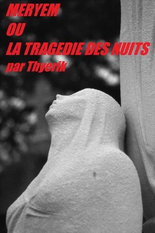 Méryem ou La Tragédie des Nuits  by  Thyerik