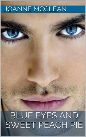 Blue Eyes and Sweet Peach Pie J.C. McClean