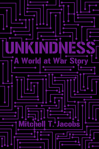 Unkindness: A World at War Story Mitchell T. Jacobs