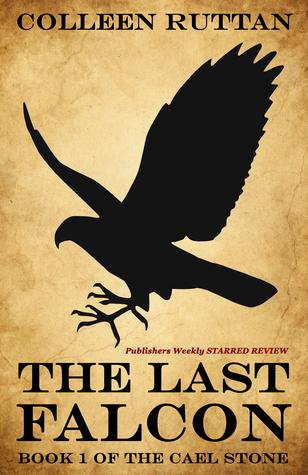 The Last Falcon: Book 1 of the Cael Stone  by  Colleen Ruttan