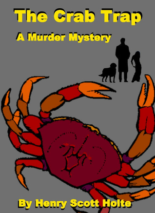 The Crab Trap: A Murder Mystery  by  Henry Scott Holte