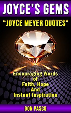 Joyce Meyer Quotes - Inspirational Collection of Joyce Meyer Quotes (You Can Begin Again, Battlefield of the Mind, Beauty for Ashes, Change Your Words, Change Your Life)  by  Don Pasco