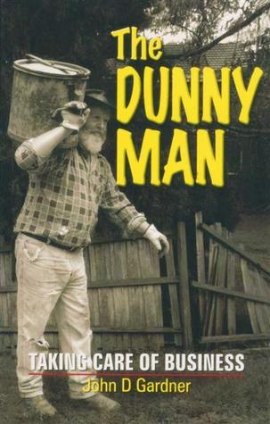 The Dunny Man: Taking Care of Business  by  John D. Gardner