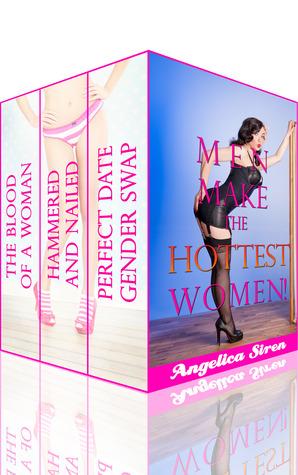 Men Make the Hottest Women!  by  Angelica Siren