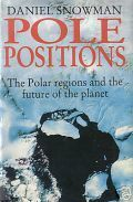 Pole Positions: The Polar Regions And The Future Of The Planet  by  Daniel Snowman