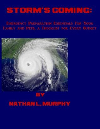Storms Coming_ Emergency Preparation Essentials For Your Family and Pets, a Checklist for Every Budget Nathan Murphy