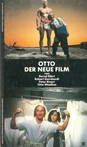 Otto - Der neue Film: Das vollständige Drehbuch der Autoren  by  Bernd Eilert