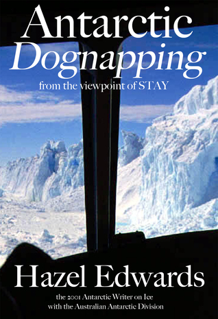 Antarctic Dognapping: from the viewpoint of S.T.A.Y.  by  Hazel Edwards